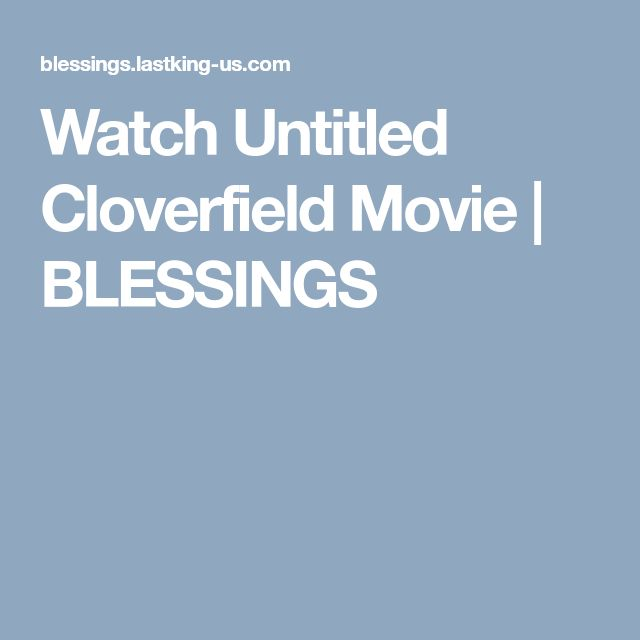 Watch Untitled Cloverfield Movie | BLESSINGS