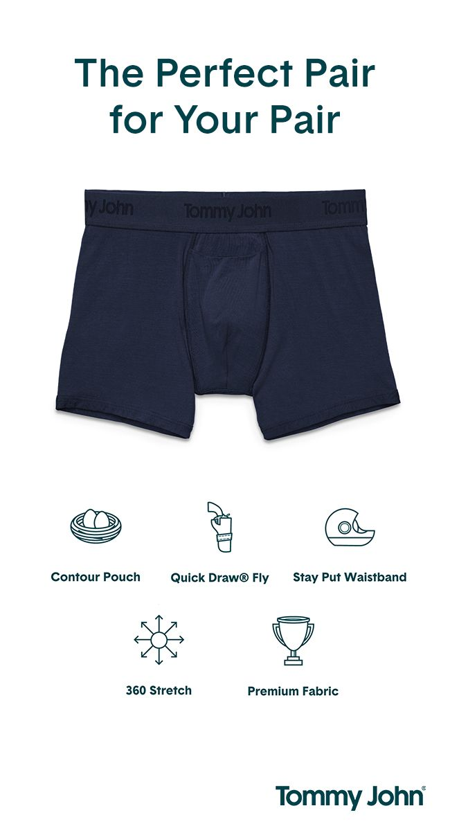 Your special someone is a lot like a pair of Tommy John underwear. He's supportive, pays attention to details, and you always feel more comfortable when he's around. Now you can return the favor. Get 15% off your first order at TommyJohn.com with code FIRST15 at checkout.
