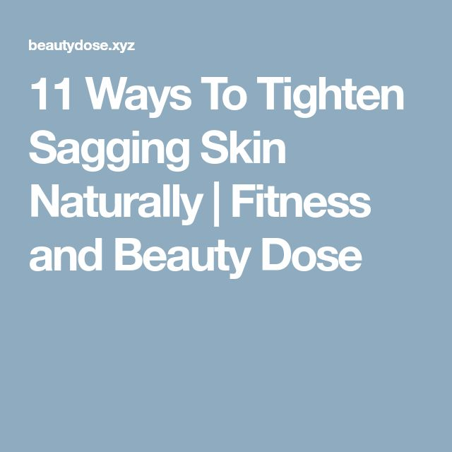 11 Ways To Tighten Sagging Skin Naturally | Fitness and Beauty Dose