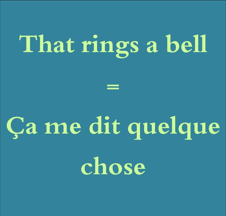 That rings a bell = Ça me dit quelque chose