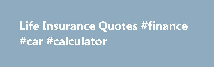 Life Insurance Quotes #finance #car #calculator http://nef2.com/life-insurance-quotes-finance-car-calculator/  #term insurance quotes # Latest Articles Smoking and How it Relates to Life Insurance Rates Most everybody knows that smoking can be extremely detrimental to your health and the health of bystanders. In fact, if. Differences Between Long Term Care Insurance and Life Insurance There are so many different types of insurance available in the...