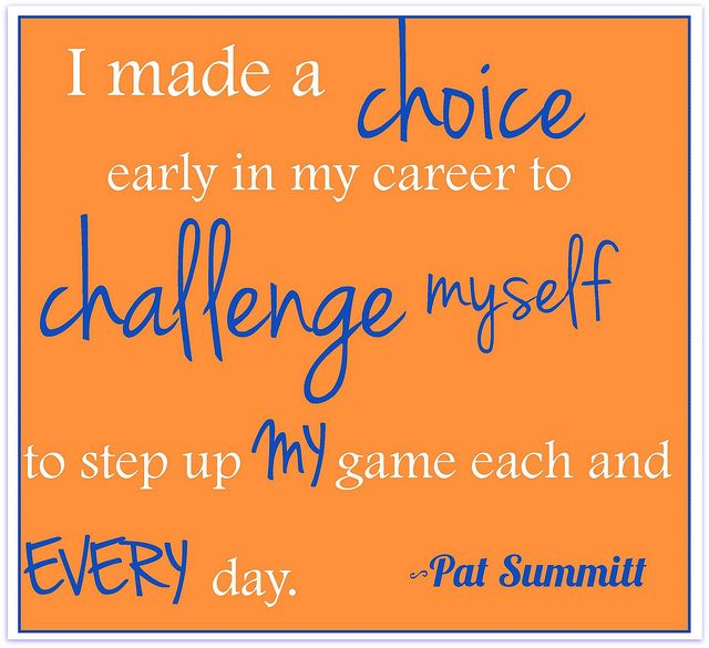 Pat Summitt. What a woman.: Pat Summit Quotes, Summitt Quote, Challenge, Coach, Pat Summitt, Tennessee Lady, Tennessee Quotes