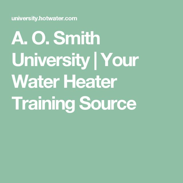 A. O. Smith University | Your Water Heater Training Source