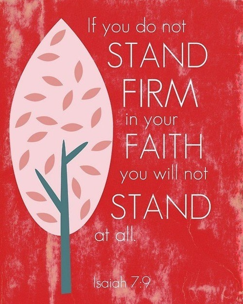 If you do not stand firm in your faith you will not stand ...