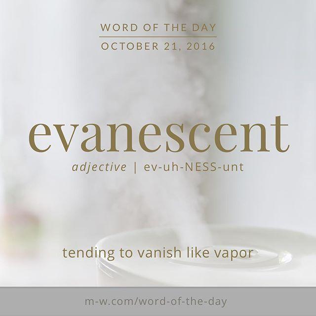 Evanescent (adjective - ev-uh-NESS-unt) - tending to vanish like vapor.