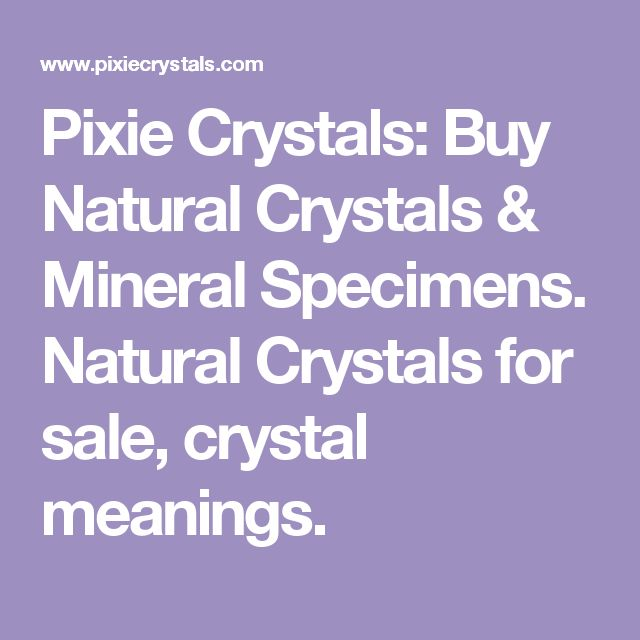 Pixie Crystals: Buy Natural Crystals & Mineral Specimens. Natural Crystals for sale, crystal meanings.