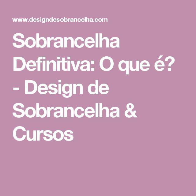 Sobrancelha Definitiva: O que é? - Design de Sobrancelha & Cursos