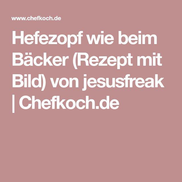 Hefezopf wie beim Bäcker (Rezept mit Bild) von jesusfreak | Chefkoch.de