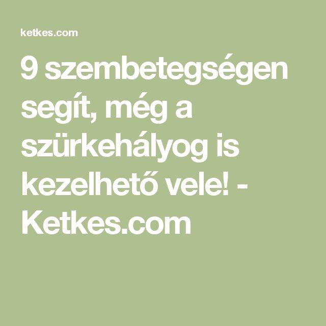 9 szembetegségen segít, még a szürkehályog is kezelhető vele! - Ketkes.com