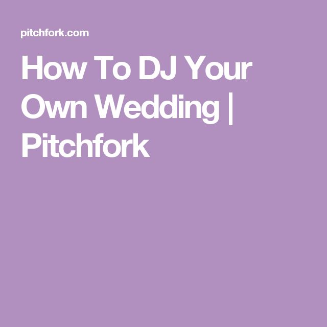 how to dj your own wedding pitchfork wedding djplaylists pinterest