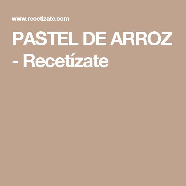 PASTEL DE ARROZ - Recetízate