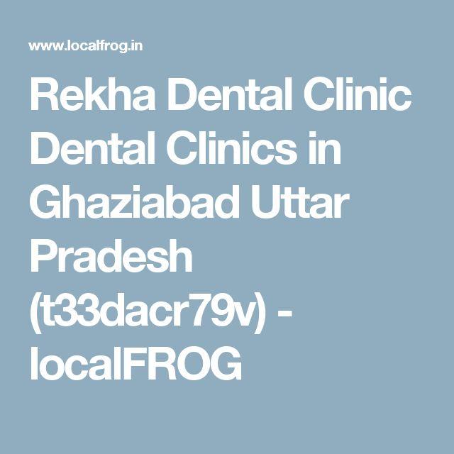 Rekha Dental Clinic Dental Clinics in Ghaziabad Uttar Pradesh (t33dacr79v) - localFROG