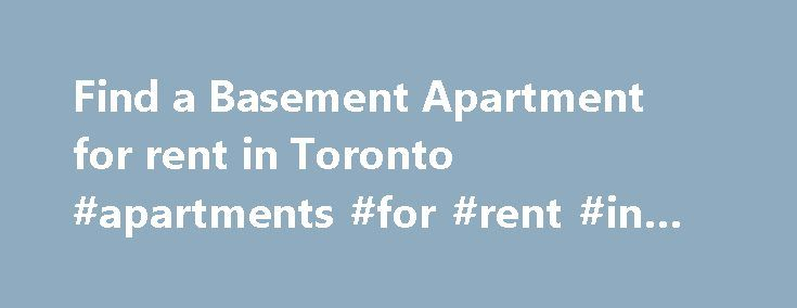 Find a Basement Apartment for rent in Toronto #apartments #for #rent #in #alexandria #va http://apartment.remmont.com/find-a-basement-apartment-for-rent-in-toronto-apartments-for-rent-in-alexandria-va/  #apartment for rent toronto # If you are looking for Basement Apartment rentals in anamazing city to live, consider Toronto, Ontario. RentersHotline can connect you with the most affordable Toronto Basement Apartment's for rent. This multicultural hub thrives daily on the bustling activity of…