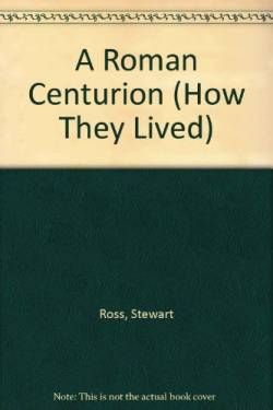 A Roman Centurion (How They Lived) free ebook