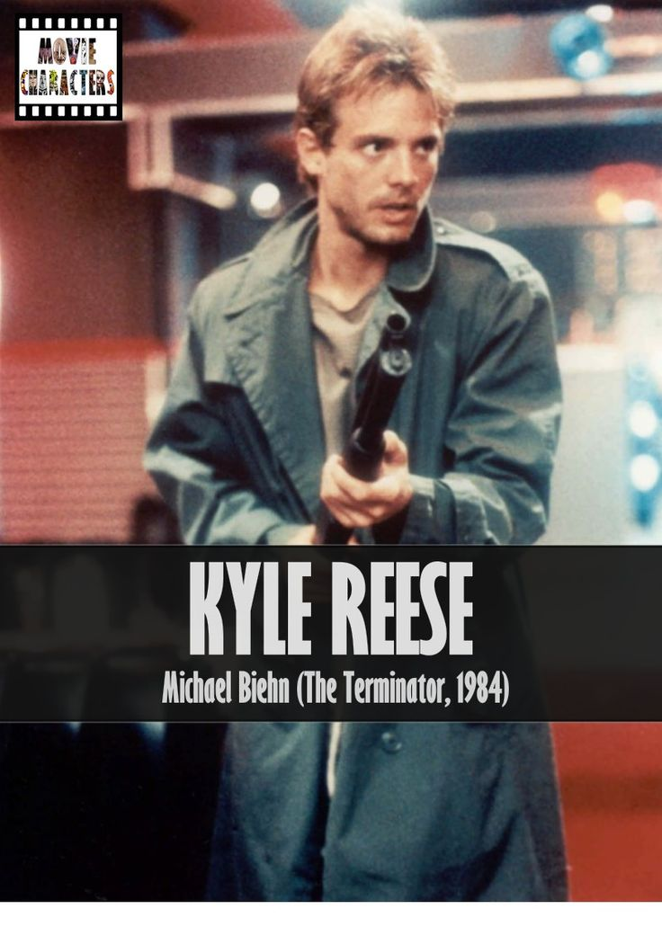 KYLE REESE Played By: Michael Biehn Film: The Terminator Year: 1984