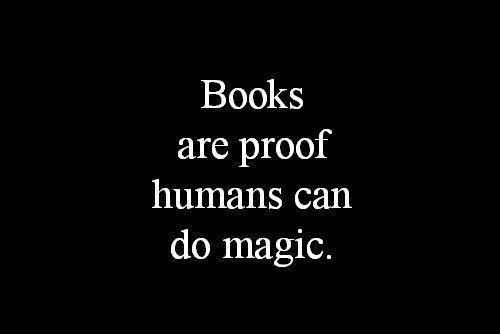The moment I finished Inkheart, I knew this was true. Oh and The Chronicles Of Narnia helped too I guess...