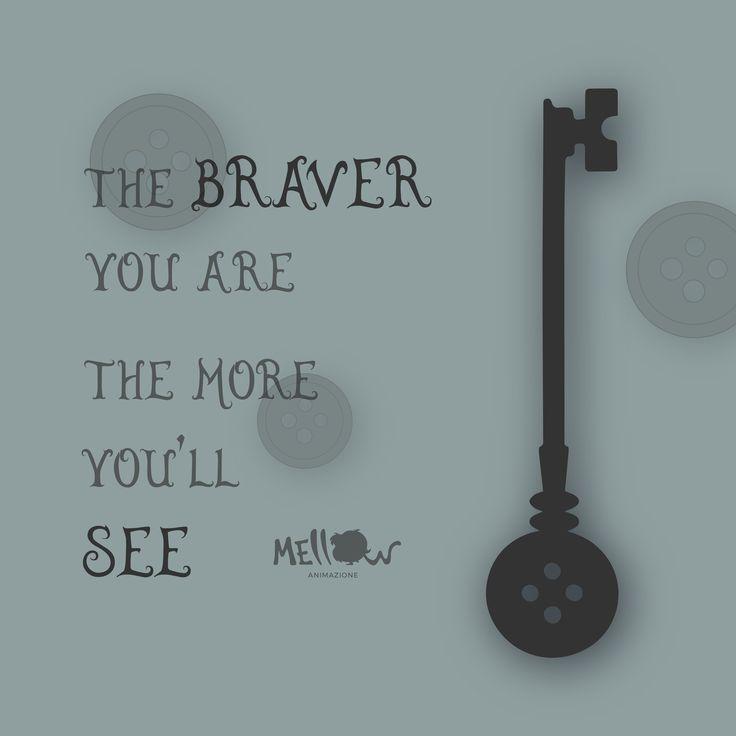 The braver you are the more you'll see ● Coraline e la Porta Magica ●   #mellowanimazione #citazioni #quote #quotes #coraline