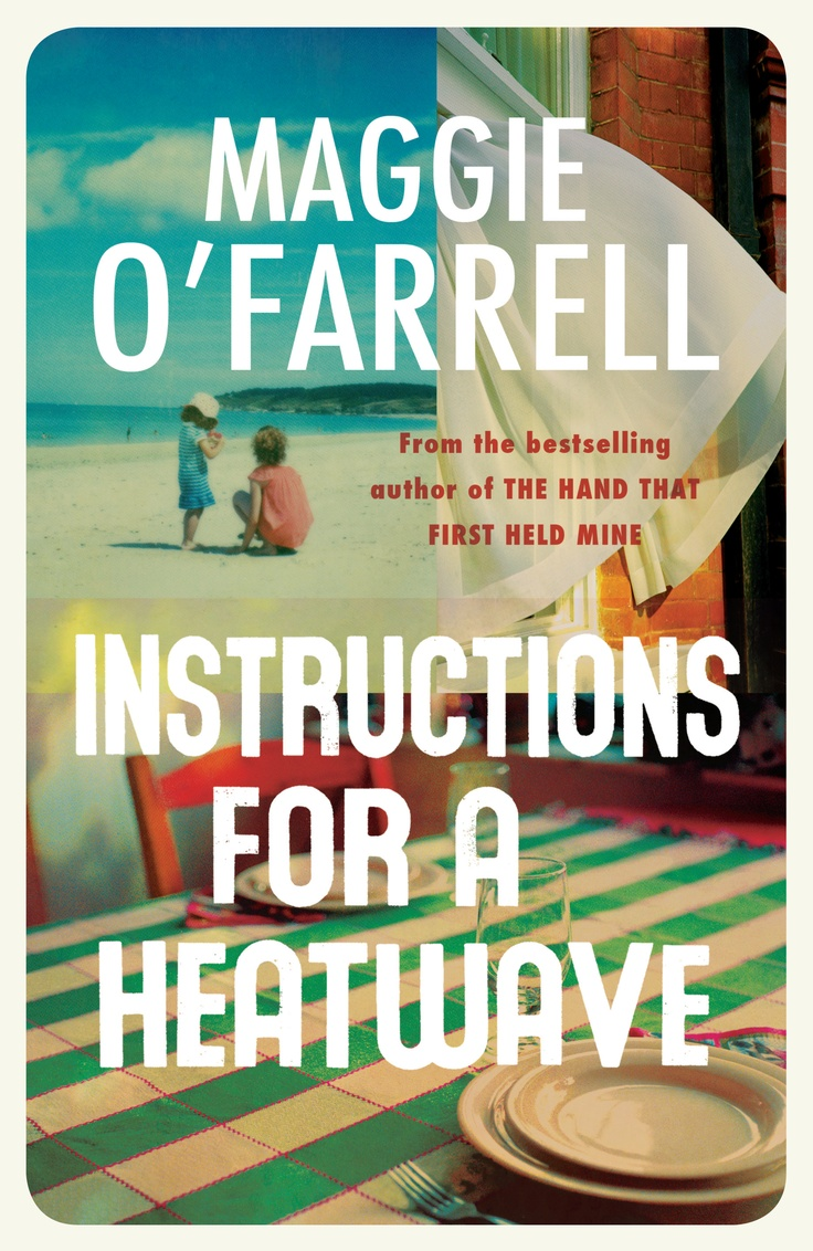 Instructions for a Heatwave by Maggie O'Farrell (February 2013)