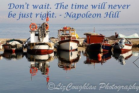 """""""Don't wait. The time will never be just right."""" Napoleon Hill"""