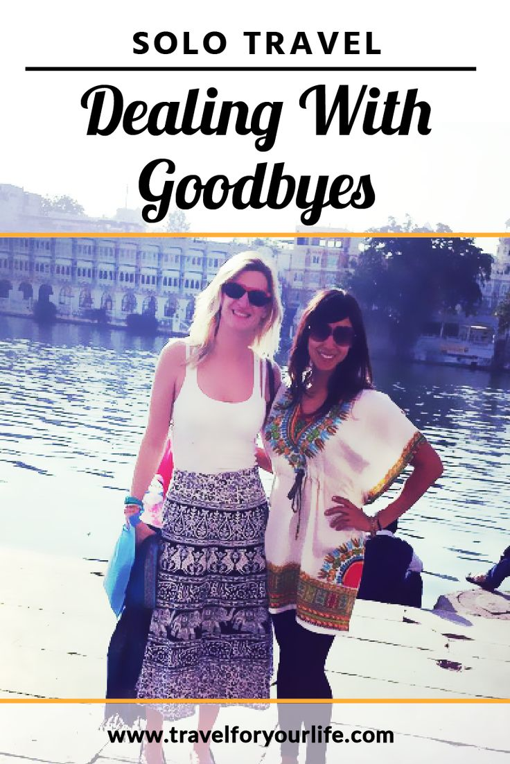 Solo Travel Tips | Saying Goodbye When You Travel | Travel Tips For Solo Travelers Whether you're moving from place to place quickly or spending a few months in one location at a time, there will be a lot of goodbyes if you make friends with fellow travelers and ex-pats.