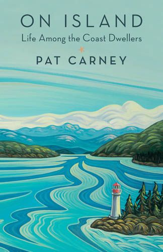 On Island: Life Among the Coast Dwellers by Pat Carney, finalist for the 2018 Bill Duthie Booksellers' Choice Award