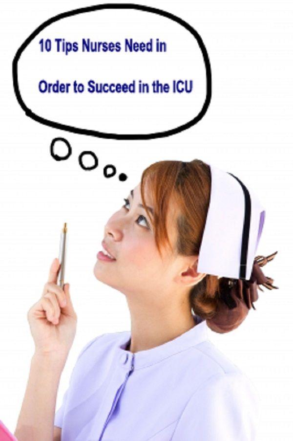 10 Tips Nurses Need in Order to Succeed in the ICU.  #Nursing