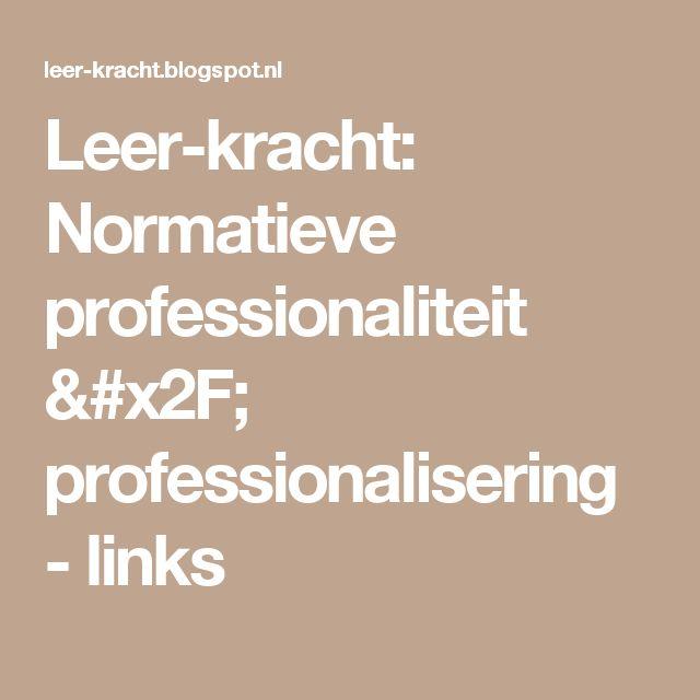 Leer-kracht: Normatieve professionaliteit / professionalisering - links
