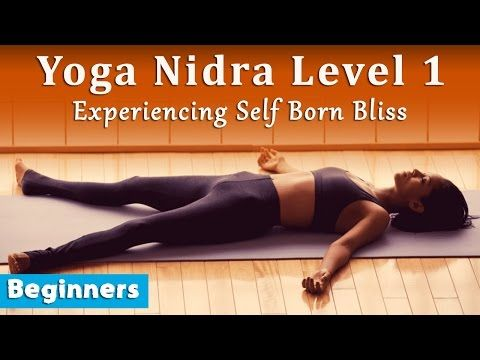 Yoga Nidra Level 1: Experiencing Self Born Bliss (Beginners) - YouTube