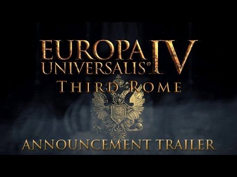 Europa Universalis IV: Third Rome - Announcement Trailer https://i.ytimg.com/vi/fPgbydq3qMs/hqdefault.jpg