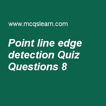 Learn quiz on point line edge detection, digital image processing quiz 8 to practice. Free image processing MCQs questions and answers to learn point line edge detection MCQs with answers. Practice MCQs to test knowledge on point line and edge detection, histogram equalization, smoothing spatial filters, image reconstruction from projections, fundamentals of image segmentation worksheets.  Free point line edge detection worksheet has multiple choice quiz questions as second derivative...