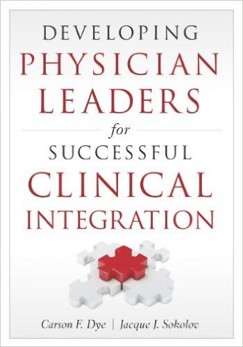 Developing Physician Leaders for Successful Clinical Integration PDF - http://am-medicine.com/2016/03/developing-physician-leaders-successful-clinical-integration-pdf.html