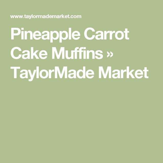 Pineapple Carrot Cake Muffins » TaylorMade Market