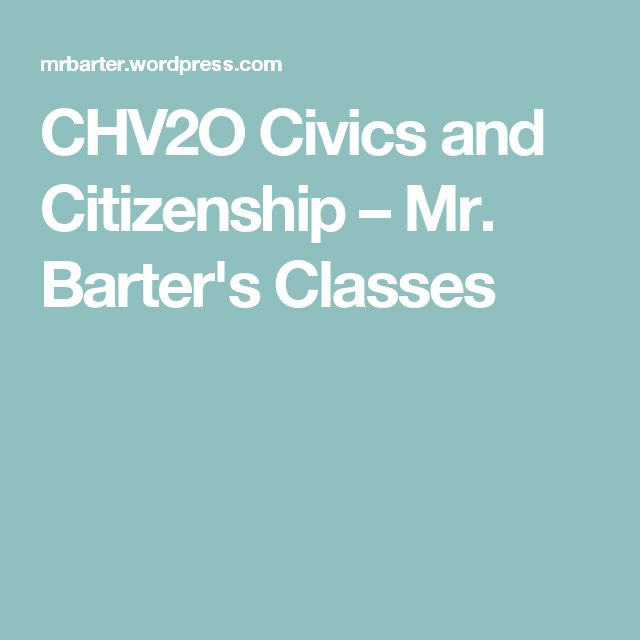 CHV2O Civics and Citizenship – Mr. Barter's Classes GREAT!!!