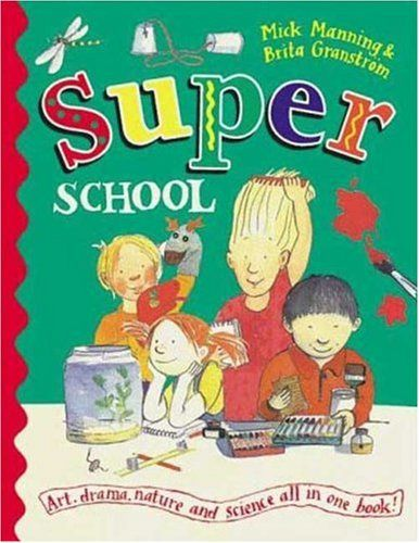 Superschool: Art, Drama, Nature and Science All In One Book! by Mick Manning