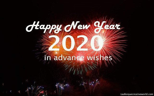Happy New Year 2020 In Advance Wishes Happy New Year 2020 Happy New Year Wishes New Year 2020