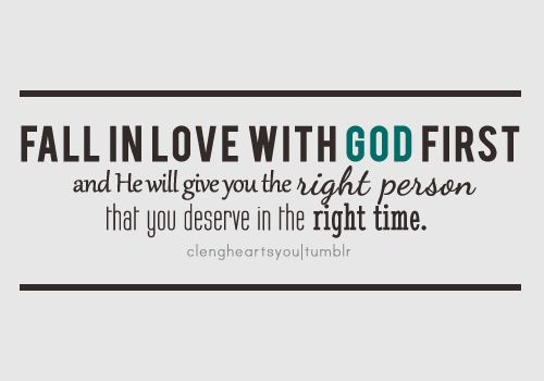 put God first. I love this quote... sometimes God doesn't send a person a husband or wife but God is enough ..but if you chose a mate without God it's not going to be so great!