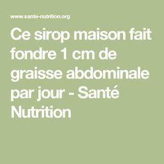 Ce sirop maison fait fondre 1 cm de graisse abdominale par jour - Santé   lire la suite  / http://www.sport-nutrition2015.blogspot.com