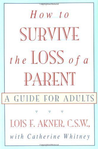 How to Survive the Loss of a Parent: A Guide For Adults by Lois F. Akner. $9.53. Publisher: William Morrow Paperbacks (November 29, 1994). Author: Lois F. Akner