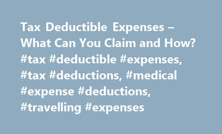 Tax Deductible Expenses – What Can You Claim and How? #tax #deductible #expenses, #tax #deductions, #medical #expense #deductions, #travelling #expenses http://iowa.remmont.com/tax-deductible-expenses-what-can-you-claim-and-how-tax-deductible-expenses-tax-deductions-medical-expense-deductions-travelling-expenses/  Tax Deductible Expenses A Taxing Business! The Weekender / Business Day 29/30 July 2006 What are the tax deductible expenses? The law allows us to deduct any expense incurred in…