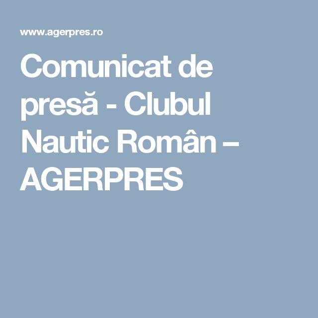Comunicat de presă - Clubul Nautic Român – AGERPRES