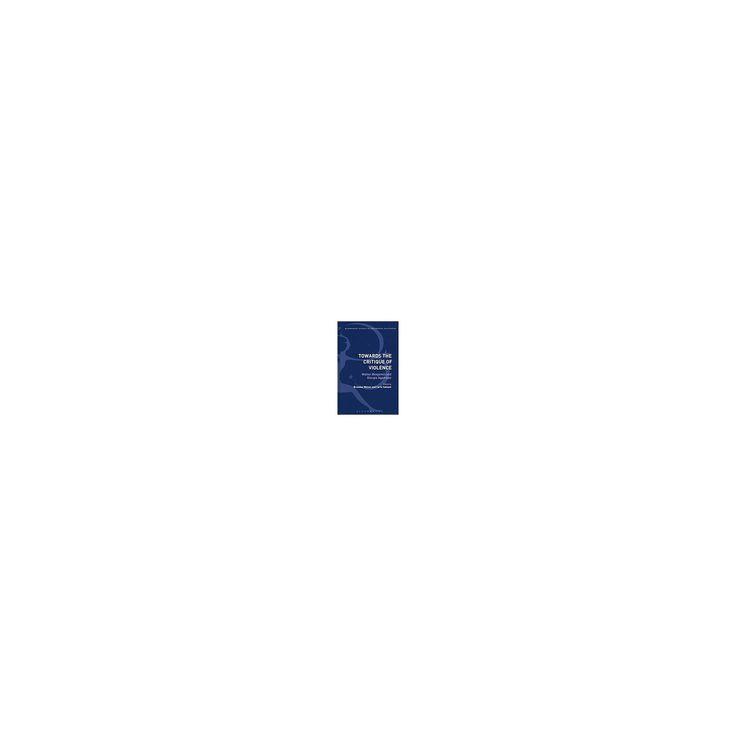 Towards the Critique of Violence : Walter Benjamin and Giorgio Agamben (Hardcover)
