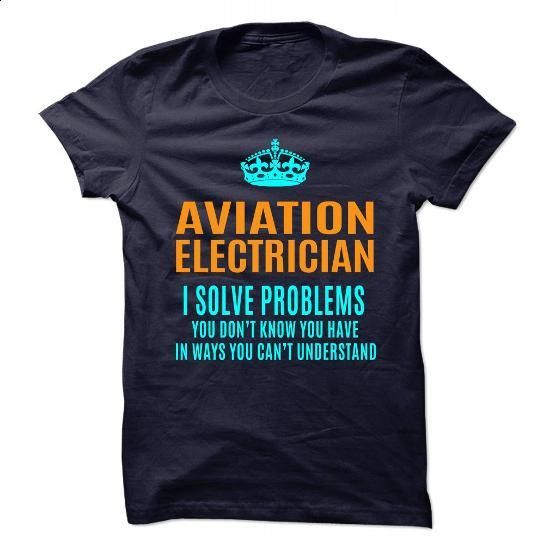 AVIATION-ELECTRICIAN - Solve problems - #shirt #cool t shirts. MORE INFO => https://www.sunfrog.com/No-Category/AVIATION-ELECTRICIAN--Solve-problems.html?60505