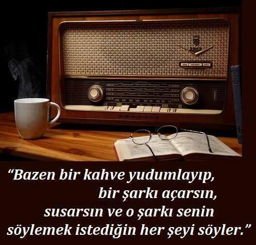 Bazen bir kahve yudumlayıp,bir şarkı açarsın,susarsın ve o şarkı senin söylemek istediğin her şeyi söyler!