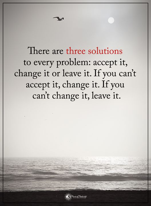 If you choose to accept it then accept it wholeheartedly. If it still bothers you then you haven't truly accepted it which causes stress.  If you choose to change it then do so from a place of love and respect...not from a place of control. Trying to control a person or situation that you can't will only lead to stress.  If you choose to leave it then do so and don't look back. Hanging on to something or someone that you should walk away from will only continue the cycle and not allow you to…