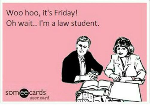 Woo hoo, it's Friday! Oh wait... I'm a law student - Life throws you curves. Being prepared is everything.