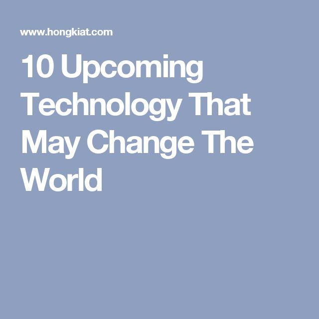 10 Upcoming Technology That May Change The World