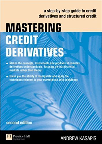 MASTERING CREDIT DERIVATIVES: A STEP-BY-STEP GUIDE TO CREDIT DERIVATIVES AND STRUCUTRED CREDIT de Andrew Kasapis. This book has been completely revised to include new movements in the world of finance. The first part of the book is set aside as a condensed, updated version of the previous edition whereas the next two thirds are dedicated to recent innovations such as Structured Credit Derivatives and Greeks and Tranche Sensitivity. The book is written on a purely 'need to... Cote : 5-4732-1…
