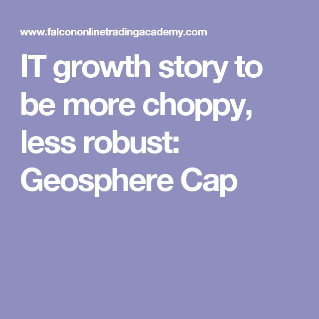 IT growth story to be more choppy, less robust: Geosphere Cap