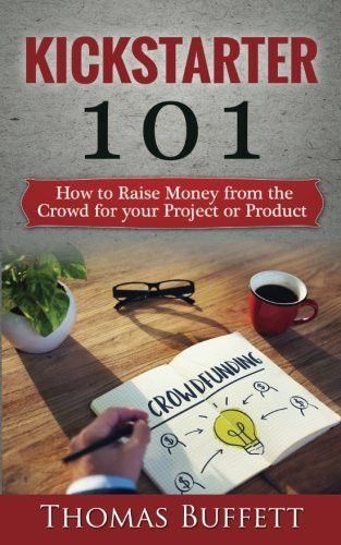 Kickstarter 101: How to Raise Money from the Crowd for your Project or Product