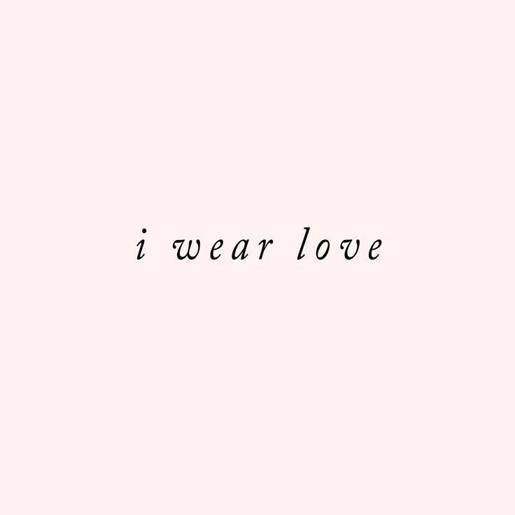 I Wear Love Print Words To Live By Quotestoliveby Self Love Quotes Words Cool Words